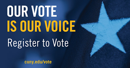 OUR VOTE IS OUR VOICE. Register to Vote. cuny.edu/vote