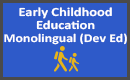 Early Childhood Education Monolingual Dev Ed